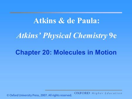 Atkins & de Paula: Atkins' Physical Chemistry 9e Chapter 20: Molecules in Motion.