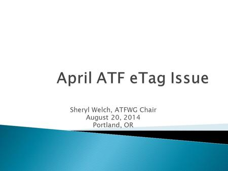 Sheryl Welch, ATFWG Chair August 20, 2014 Portland, OR.