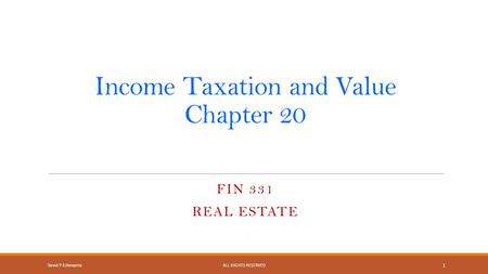 Income Taxation and Value Chapter 20 FIN 331 REAL ESTATE David P EchevarriaALL RIGHTS RESERVED 1.