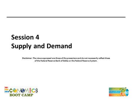 Session 4 Supply and Demand Disclaimer: The views expressed are those of the presenters and do not necessarily reflect those of the Federal Reserve Bank.
