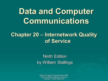 Data and Computer Communications Ninth Edition by William Stallings Chapter 20 – Internetwork Quality of Service of Service Data and Computer Communications,