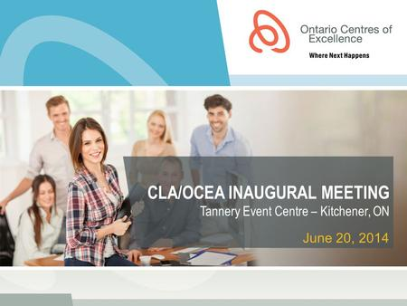 CLA/OCEA INAUGURAL MEETING Tannery Event Centre – Kitchener, ON June 20, 2014.