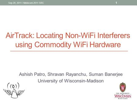 AirTrack: Locating Non-WiFi Interferers using Commodity WiFi Hardware Ashish Patro, Shravan Rayanchu, Suman Banerjee University of Wisconsin-Madison Sep.