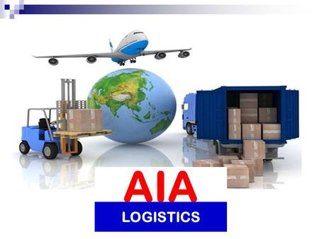 AIA LOGISTICS. Quality Management Policy 1.Delivery cargo on-time, with complete and safety 2.Staff improvement program and encourage to practice quality.