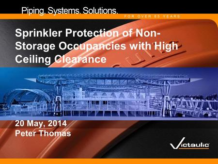 Sprinkler Protection of Non-Storage Occupancies with High Ceiling Clearance 20 May, 2014 Peter Thomas.