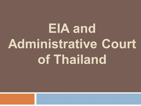 EIA and Administrative Court of Thailand. Scope of the Presentation  Background in summary  Legal Framework  Administrative Court Cases  Comments.
