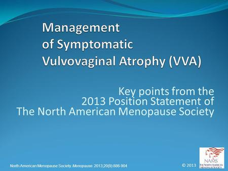 © 2013 North American Menopause Society. Menopause. 2013;20(9):886-904 Key points from the 2013 Position Statement of The North American Menopause Society.