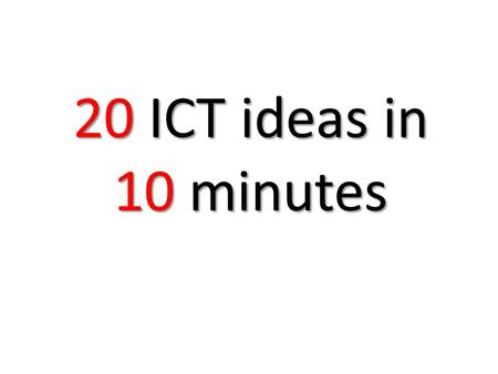20 ICT ideas in 10 minutes. 1 2 Upload homework to Moodle 3