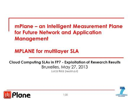1/20 Cloud Computing SLAs in FP7 Bruxelles, May 27, 2013 mPlane – an Intelligent Measurement Plane for Future Network and Application Management MPLANE.