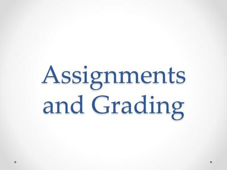 Assignments and Grading. The Effect of Grades After Grades Before Grades.