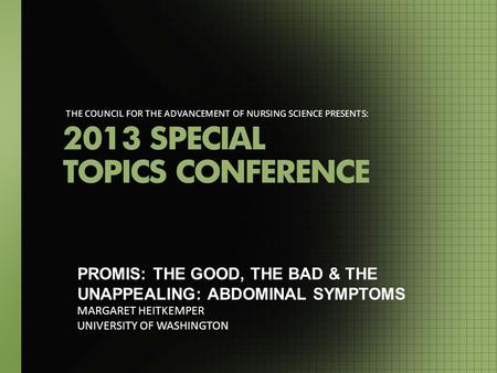 PROMIS: THE GOOD, THE BAD & THE UNAPPEALING: ABDOMINAL SYMPTOMS MARGARET HEITKEMPER UNIVERSITY OF WASHINGTON.