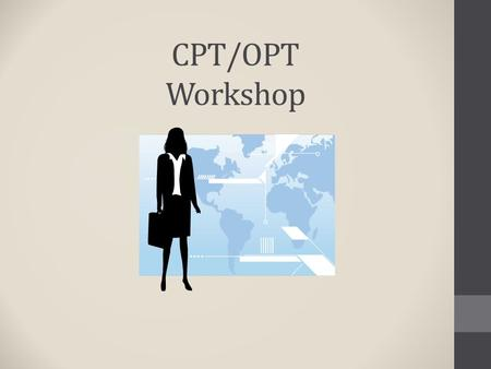 CPT/OPT Workshop.