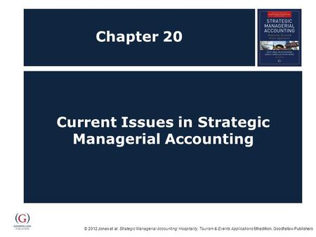 © 2012 Jones et al: Strategic Managerial Accounting: Hospitality, Tourism & Events Applications 6thedition, Goodfellow Publishers Chapter 20 Current Issues.