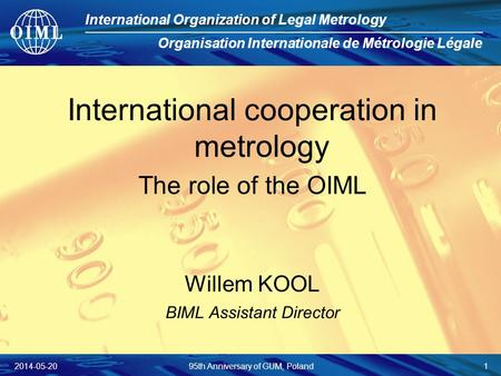 International Organization of Legal Metrology Organisation Internationale de Métrologie Légale International cooperation in metrology The role of the OIML.