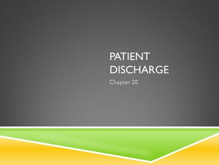 PATIENT DISCHARGE Chapter 20. OBJECTIVES  Discharge a patient from the examination area  Complete open orders  Review the patient's paperwork with.