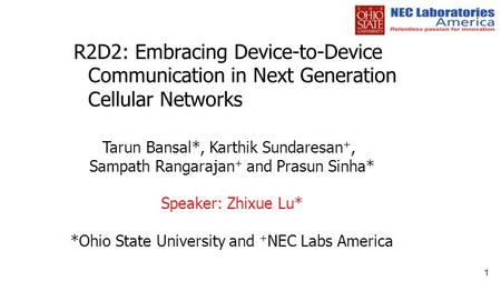 R2D2: Embracing Device-to-Device Communication in Next Generation Cellular Networks 1 Tarun Bansal*, Karthik Sundaresan +, Sampath Rangarajan + and Prasun.