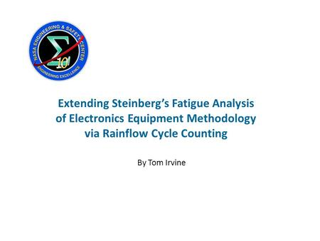 Extending Steinberg's Fatigue Analysis of Electronics Equipment Methodology via Rainflow Cycle Counting By Tom Irvine.
