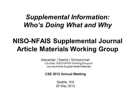 Supplemental Information: Who's Doing What and Why NISO-NFAIS Supplemental Journal Article Materials Working Group Alexander ('Sasha') Schwarzman.