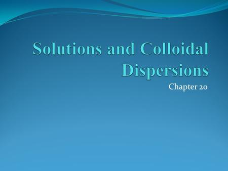 Solutions and Colloidal Dispersions