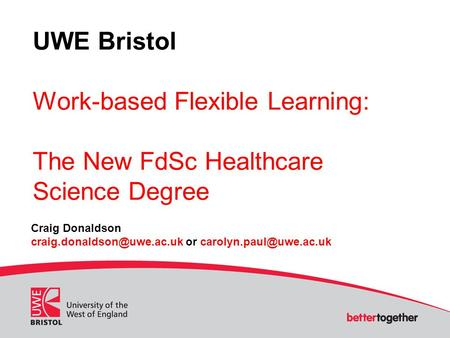 UWE Bristol Work-based Flexible Learning: The New FdSc Healthcare Science Degree Craig Donaldson or