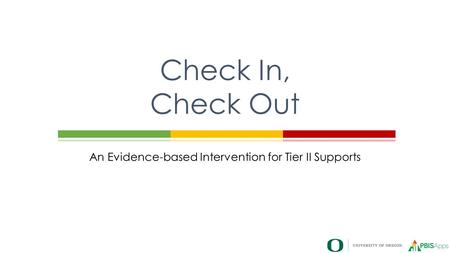 An Evidence-based Intervention for Tier II Supports Check In, Check Out.