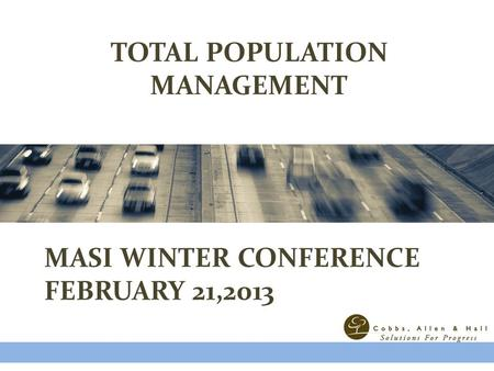 TOTAL POPULATION MANAGEMENT MASI WINTER CONFERENCE FEBRUARY 21,2013.