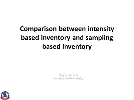 Comparison between intensity based inventory and sampling based inventory Bogdan Strimbu Louisiana Tech University.
