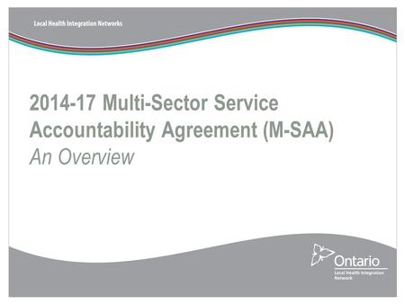 2014-17 Multi-Sector Service Accountability Agreement (M-SAA) An Overview.