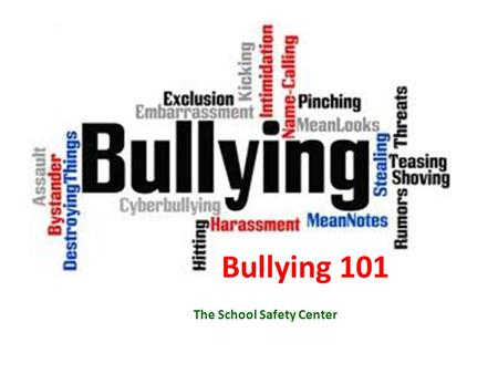 "The School Safety Center Bullying 101. First of all… Not all negative, socially unacceptable behavior is ""bullying""."