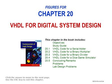 ©2004 Brooks/Cole FIGURES FOR CHAPTER 20 VHDL FOR DIGITAL SYSTEM DESIGN Click the mouse to move to the next page. Use the ESC key to exit this chapter.