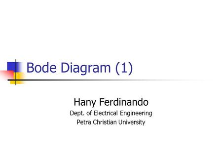 Bode Diagram (1) Hany Ferdinando Dept. of Electrical Engineering Petra Christian University.