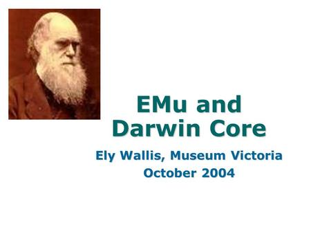 EMu and Darwin Core Ely Wallis, Museum Victoria October 2004.