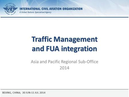 12 January 2015Page 1 Traffic Management and FUA integration Asia and Pacific Regional Sub-Office 2014 BEIJING, CHINA; 30 JUN-11 JUL 2014.
