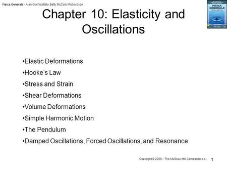 Fisica Generale - Alan Giambattista, Betty McCarty Richardson Copyright © 2008 – The McGraw-Hill Companies s.r.l. 1 Chapter 10: Elasticity and Oscillations.