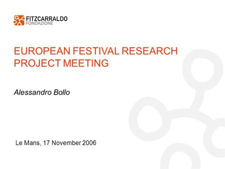 EUROPEAN FESTIVAL RESEARCH PROJECT MEETING Le Mans, 17 November 2006 Alessandro Bollo.