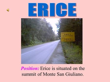 Position: Erice is situated on the summit of Monte San Giuliano.