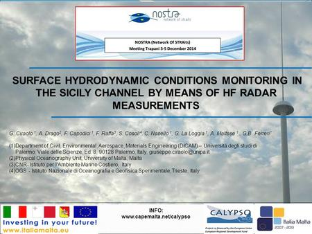 SURFACE HYDRODYNAMIC CONDITIONS MONITORING IN THE SICILY CHANNEL BY MEANS OF HF RADAR MEASUREMENTS INFO: www.capemalta.net/calypso G. Ciraolo 1, A. Drago.