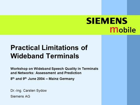 11,602,207,002,40 11,60 5,60 1,00 1,20 7,80 Practical Limitations of Wideband Terminals Workshop on Wideband Speech Quality in Terminals and Networks: