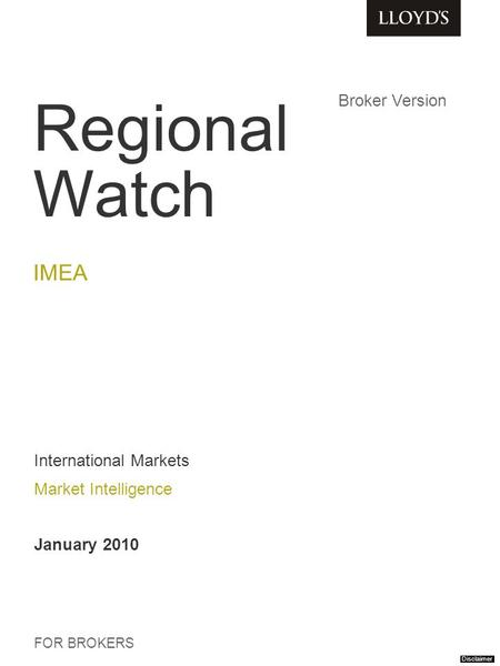 Regional Watch IMEA FOR BROKERS International Markets Market Intelligence January 2010 Broker Version Disclaimer.