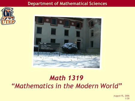 "Department of Mathematical Sciences August 15, 2006 1/20 Math 1319 ""Mathematics in the Modern World"""