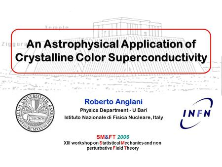 An Astrophysical Application of Crystalline Color Superconductivity Roberto Anglani Physics Department - U Bari Istituto Nazionale di Fisica Nucleare,
