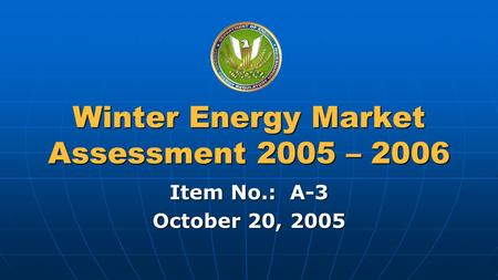 Federal Energy Regulatory Commission Winter Energy Market Assessment 2005 – 2006 Item No.: A-3 October 20, 2005.