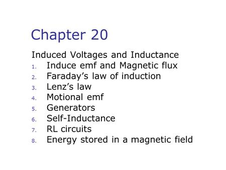 Chapter 20 Induced Voltages and Inductance 1. Induce emf and Magnetic flux 2. Faraday's law of induction 3. Lenz's law 4. Motional emf 5. Generators 6.