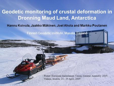 Geodetic monitoring of crustal deformation in Dronning Maud Land, Antarctica Hannu Koivula, Jaakko Mäkinen, Joel Ahola and Markku Poutanen Finnish Geodetic.