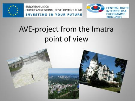 AVE-project from the Imatra point of view. Border town in the Eastern Finland 28 000 inhabitants Biggest employers Imatra City, Ovako Steel, Stora Enso.