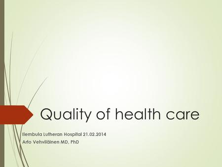 Quality of health care Ilembula Lutheran Hospital 21.02.2014 Arto Vehviläinen MD, PhD.