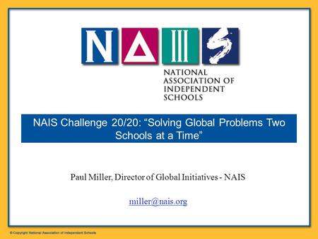 "Paul Miller, Director of Global Initiatives - NAIS NAIS Challenge 20/20: ""Solving Global Problems Two Schools at a Time"""