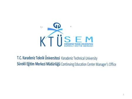 1. Karadeniz Technical University Continuing Education Center has been established to organize Karadeniz Technical University's continuing education programs,