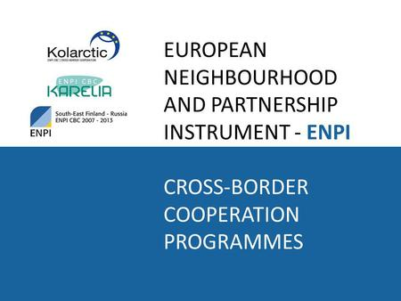 EUROPEAN NEIGHBOURHOOD AND PARTNERSHIP INSTRUMENT - ENPI CROSS-BORDER COOPERATION PROGRAMMES.