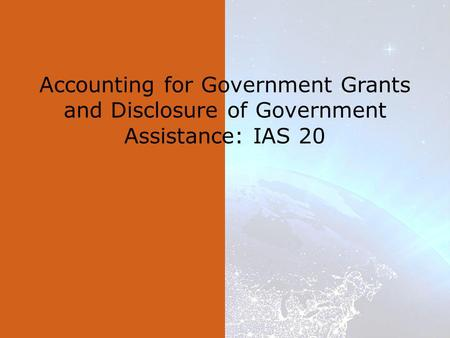 Accounting for Government Grants and Disclosure of Government Assistance: IAS 20.